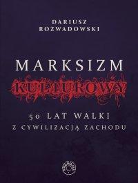 Marksizm kulturowy. 50 lat walki z cywilizacją zachodnią - Dariusz Rozwadowski - ebook