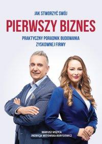 Jak stworzyć swój pierwszy biznes? - Patrycja Mstowska-Borysiewicz - ebook