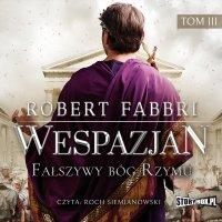 Wespazjan. Tom III. Fałszywy bóg Rzymu - Robert Fabbri - audiobook