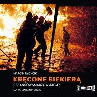 Kręcone siekierą. 9 seansów Smarzowskiego - Marcin Rychcik - audiobook