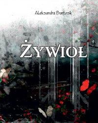 Żywioł - Aleksandra Bartosik - ebook