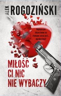 Miłość Ci nic nie wybaczy - Alek Rogoziński - ebook