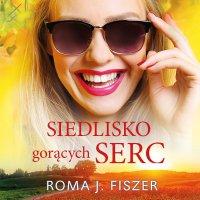 Siedlisko gorących serc - Roma J. Fiszer - audiobook