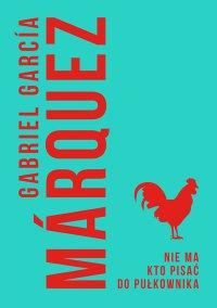 Nie ma kto pisać do pułkownika - Gabriel Garcia Marquez - ebook