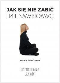 Jak się nie zabić i nie zwariować - Justyna Suchanek - ebook