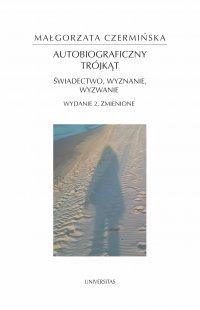 Autobiograficzny trójkąt: świadectwo, wyznanie, wyzwanie. Wydanie 2 zmienione - Małgorzata Czermińska - ebook