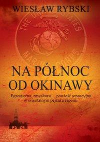 Na północ od Okinawy - Wiesław Rybski - ebook