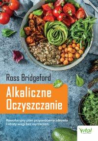 Alkaliczne Oczyszczanie. Rewolucyjny plan przywrócenia zdrowia i utraty wagi bez wyrzeczeń - Ross Bridgeford - ebook