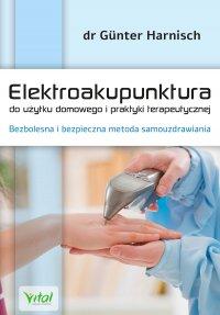 Elektroakupunktura do użytku domowego i praktyki terapeutycznej. Bezbolesna i bezpieczna metoda samouzdrawiania - Gunter Harnisch - ebook
