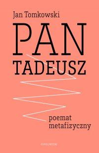 """Pan Tadeusz"" - poemat metafizyczny - prof. Jan Tomkowski - ebook"