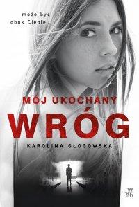 Mój ukochany wróg - Karolina Głogowska - ebook