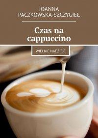 Czas nacappuccino - Joanna Paczkowska-Szczygieł - ebook