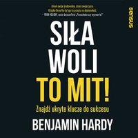 Siła woli to mit! Znajdź ukryte klucze do sukcesu - Benjamin Hardy - audiobook