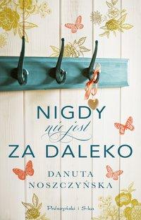 Nigdy nie jest za daleko - Danuta Noszczyńska - ebook