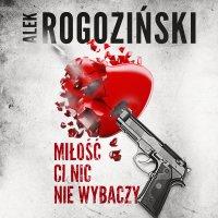 Miłość ci nic nie wybaczy - Alek Rogoziński - audiobook
