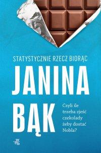Statystycznie rzecz biorąc, czyli ile trzeba zjeść czekolady, żeby dostać Nobla? - Janina Bąk - ebook