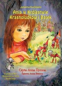 Ania  w Królestwie Krasnoludków i Bajek - Jolanta Kućmierz - audiobook