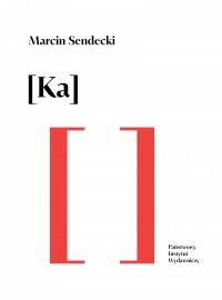 [Ka] - Marcin Sendecki - ebook