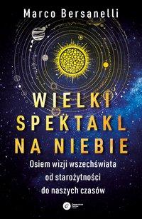 Wielki spektakl na niebie. Osiem wizji wszechświata od starożytności do naszych czasów - Bersanelli Marco - ebook
