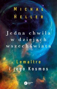 Jedna chwila w dziejach Wszechświata. Lemaitre i jego Kosmos - Michał Heller - ebook