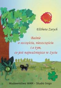 Baśnie o szczęściu, nieszczęściu i o tym co jest najważniejsze w życiu - Elżbieta Zarych - audiobook