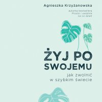 Żyj po swojemu - Agnieszka Krzyżanowska - audiobook
