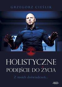 Holistyczne podejście do życia - Grzegorz Cieślik - ebook