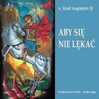 Aby się nie lękać - Józef Augustyn SJ - audiobook