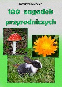 100 zagadek przyrodniczych - Katarzyna Michalec - ebook