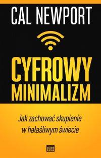 Cyfrowy minimalizm. Jak zachować skupienie w hałaśliwym świecie - Cal Newport - ebook