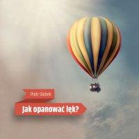 Jak opanować lęk? - Piotr Słabek - audiobook