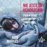 Nie jesteśmy uchodźcami - Agus Morales - audiobook