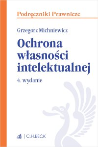 Ochrona własności intelektualnej. Wydanie 4 - Grzegorz Michniewicz - ebook