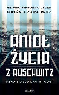 Anioł życia z Auschwitz. Historia inspirowana życiem Położnej z Auschwitz - Nina Majewska-Brown - audiobook
