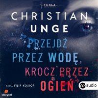 Przejdź przez wodę, krocz przez ogień - Christian Unge - audiobook