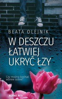 W deszczu łatwiej ukryć łzy - Beata Olejnik - ebook
