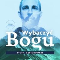 Wybaczyć Bogu - Piotr Gąsiorowski - audiobook
