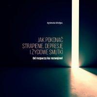 Jak pokonać strapienie, depresję i życiowe smutki - Agnieszka Wielgus - audiobook