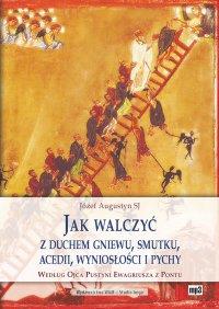 Jak walczyć z duchem gniewu, smutku, acedii, wyniosłości i pychy - Józef Augustyn SJ - audiobook