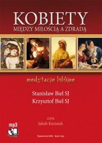 Kobiety - między miłością a zdradą. Medytacje biblijne - Krzysztof Biel SJ - audiobook