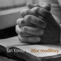 Moc modlitwy - Jan Konior SJ - audiobook