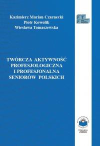 Twórcza aktywność profesjologiczna i profesjonalna seniorów polskich - Kazimierz Czarnecki - ebook