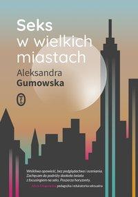 Seks w wielkich miastach - Aleksandra Gumowska - ebook