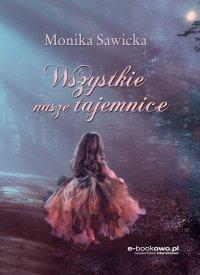 Wszystkie nasze tajemnice - Monika Sawicka - ebook