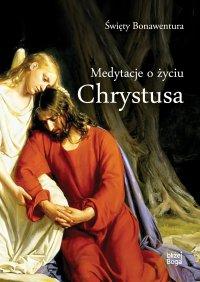 Medytacje o życiu Chrystusa - Św. Bonawentura - ebook