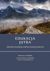 Edukacja jutra. Kierunki rozwoju współczesnej edukacji - Opracowanie zbiorowe - ebook
