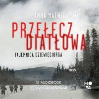 Przełęcz Diatłowa. Tajemnica dziewięciorga - Anna Matwiejewa - audiobook