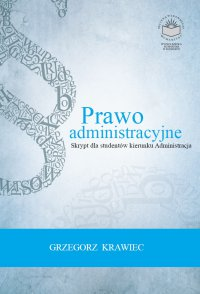 Prawo administracyjne. Skrypt dla studentów kierunku administracja - Grzegorz Krawiec - ebook