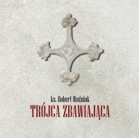 Trójca zbawiająca - ks. Robert Woźniak - audiobook