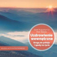 Uzdrowienie wewnętrzne drogą do pokoju i zgody na życie - Józef Augustyn SJ - audiobook